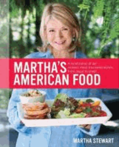 Martha's American Food - A Celebration of Our Nation's Most Treasured Dishes, from Coast to Coast.