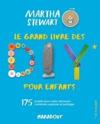 Martha Stewart - Le grand livre des DIY pour enfants - 175 projets pour créer, fabriquer, construire, explorer et partager.