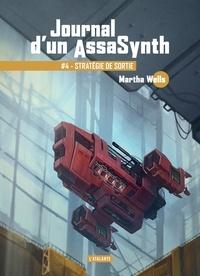 Martha Wells - Journal d'un AssaSynth Tome 4 : Stratégie de sortie.