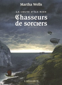 Martha Wells - La chute d'Ile-Rien Tome 1 : Chasseurs de sorciers.