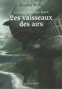 Martha Wells - La chute d'Ile-Rien Tome 2 : Les vaisseaux des airs.