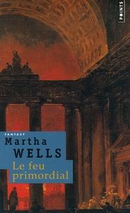 Martha Wells - Le feu primordial.