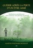 Martha Whitmore Hickman - Guérir après la perte d'un être aimé - Méditations quotidiennes pour traverser une période de deuil.