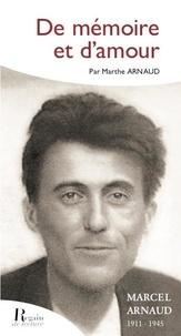 Marthe Arnaud - De mémoire et d'amour - Marcel Arnaud 1911-1945.