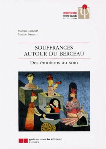 Marthe Barraco et Martine Lamour - Souffrances autour du berceau - Des émotions au soin.