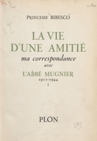 Marthe Bibesco - La vie d'une amitié (1) - Ma correspondance avec l'Abbé Mugnier. 1911-1944.