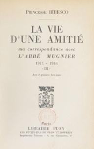 Marthe Bibesco - La vie d'une amitié (3) - Ma correspondance avec l'Abbé Mugnier. 1911-1944.