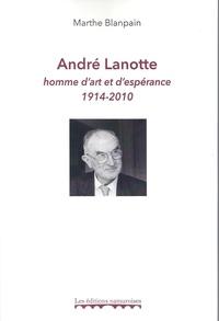 Marthe Blanpain - André Lanotte, homme d'art et d'espérance 1914-2010.