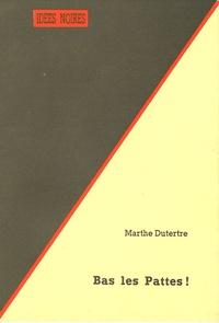 Marthe Dutertre - Bas les Pattes !.