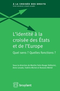 Marthe Fatin-Rouge Stéfanini et Anne Levade - L'identité à la croisée des Etats et de l'Europe - Quel sens ? Quelles fonctions ?.