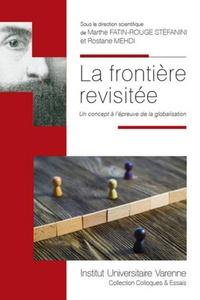 Marthe Fatin-Rouge Stéfanini et Rostane Mehdi - La frontière revisitée - Un concept à l'épreuve de la globalisation - 7e Journée de l'UMR Droits International, Comparé et Européen.