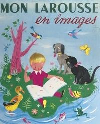 Marthe Fonteneau et Hélène Poirié - Mon Larousse en images - 2000 mots mis à la portée des enfants, dont 1065 définis et classés, 887 tableaux et dessins en couleurs.