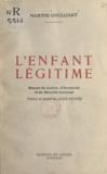 Marthe Goulliart et Gérard de Lacaze-Duthiers - L'enfant légitime - Mesure de justice, d'humanité et de sécurité mondiale.