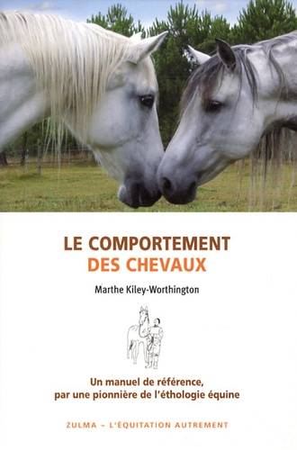 Marthe Kiley-Worthington - Le comportement des chevaux - Pour une amélioration du bien-être des chevaux, de leurs conditions d'élevage et d'entraînement.
