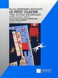 Marthe Morhange-Motchane - Le petit clavier - Initiation au piano - Volume 1.