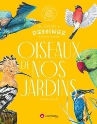 Marthe Mulkey - Les oiseaux de nos jardins - 30 espèces à dessiner en pas-à-pas.