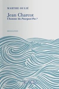 Marthe Oulié - Jean Charcot - L'homme du Pourquoi Pas ?.