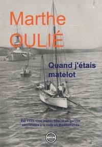 Marthe Oulié - Quand j'étais matelot - Eté 1925, cinq jeunes filles et un garçon en croisière à la voile en Méditerranée.