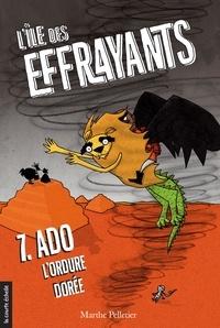 Marthe Pelletier et Sara Fortier - Ado l'ordure dorée - L'île des Effrayants, tome 7.