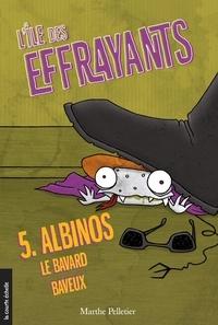 Marthe Pelletier et Sara Fortier - Albinos, le bavard baveux - L'île des Effrayants, tome 5.