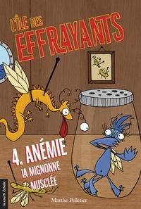 Marthe Pelletier et Sara Fortier - Anémie, la mignonne musclée - L'île des Effrayants, tome 4.