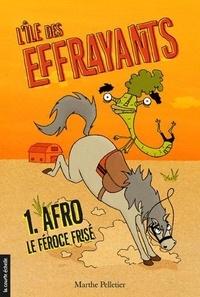 Marthe Pelletier - L'Ile des effrayants Tome 1 : Afro, le féroce frisé.