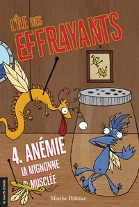 Marthe Pelletier - L'Ile des effrayants Tome 4 : Anémie, la mignonne musclée.