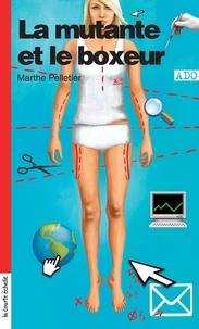 Marthe Pelletier - La mutante et le boxeur.