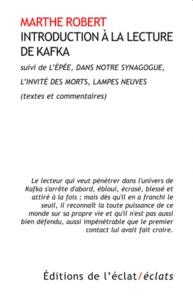 Marthe Robert - Introduction à la lecture de Kafka - Suivie de L'Epée, Dans notre synagogue, L'invité des morts, Lampes neuves (textes et commentaires).