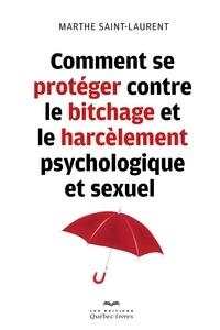 Marthe Saint-Laurent - Comment se protéger contre le bitchage et le harcèlement psychologique et sexuel.