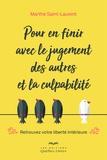 Marthe Saint-Laurent - Pour en finir avec le jugement des autres et la culpabilité - Retrouvez votre liberté intérieure.