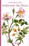 Marthe Seguin-Fontès - Le dire avec des fleurs.