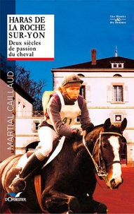 Martial Caillaud - Haras de La Roche-sur-Yon - Deux siècles de passion du cheval.