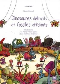 Martial Caroff et Pierre-Yves Cezard - Dinosaures délirants et fossiles affolants.