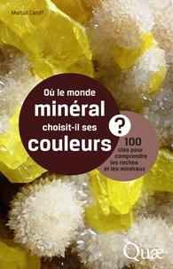 Martial Caroff - Où le monde minéral choisit-il ses couleurs ?.