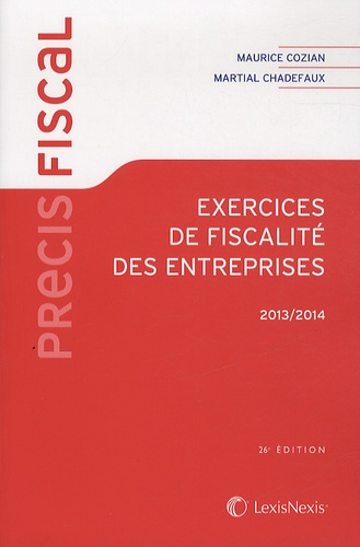 Martial Chadefaux et Maurice Cozian - Exercices de fiscalité des entreprises 2013-2014.