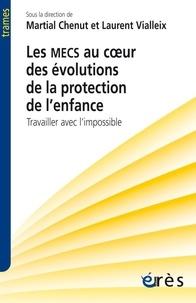 Martial Chenut et Laurent Vialleix - Les MECS au coeur des évolutions de la protection de l'enfance - Travailler avec l'impossible.