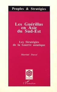 Martial Dassé - Les guérillas en Asie du Sud-Est - Les stratégies de la guerre asiatique.