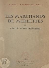 Martial de Pradel de Lamase - Les marchands de merlettes - Ou Vérité passe honneurs.