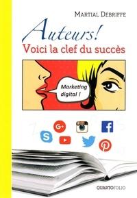 Martial Debriffe - Auteurs ! - Voici la clef du succès.