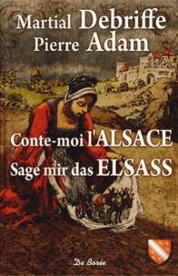 Martial Debriffe et Pierre Adam - Conte-moi l'Alsace.