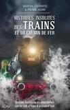 Martial Debriffe et Pierre Adam - Histoires insolites des trains et du chemin de fer.
