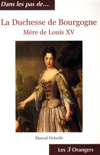 Martial Debriffe - La Duchesse de Bourgogne - Mère de Louis XV.