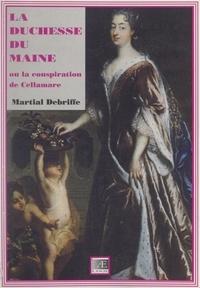 Martial Debriffe - La duchesse du Maine - Ou La conspiration de Cellamare.