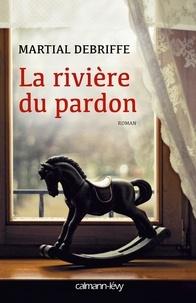 Martial Debriffe - La Rivière du pardon.