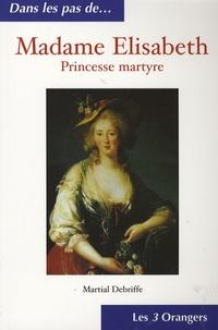 Martial Debriffe - Madame Elizabeth - Princesse martyre.