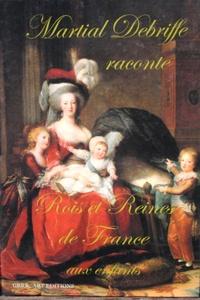Martial Debriffe - Rois et Reines de France.
