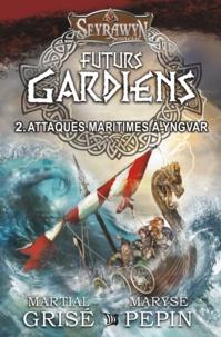 Martial Grisé et Maryse Pepin - Seyrawyn Futurs Gardiens  : Seyrawyn Futurs Gardiens T.2 - Attaques maritimes à Yngvar.