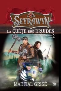 Martial Grisé et Maryse Pepin - Seyrawyn T2: La quête des druides.