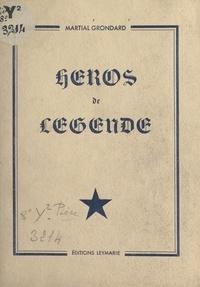 Martial Grondard - Héros de légende.